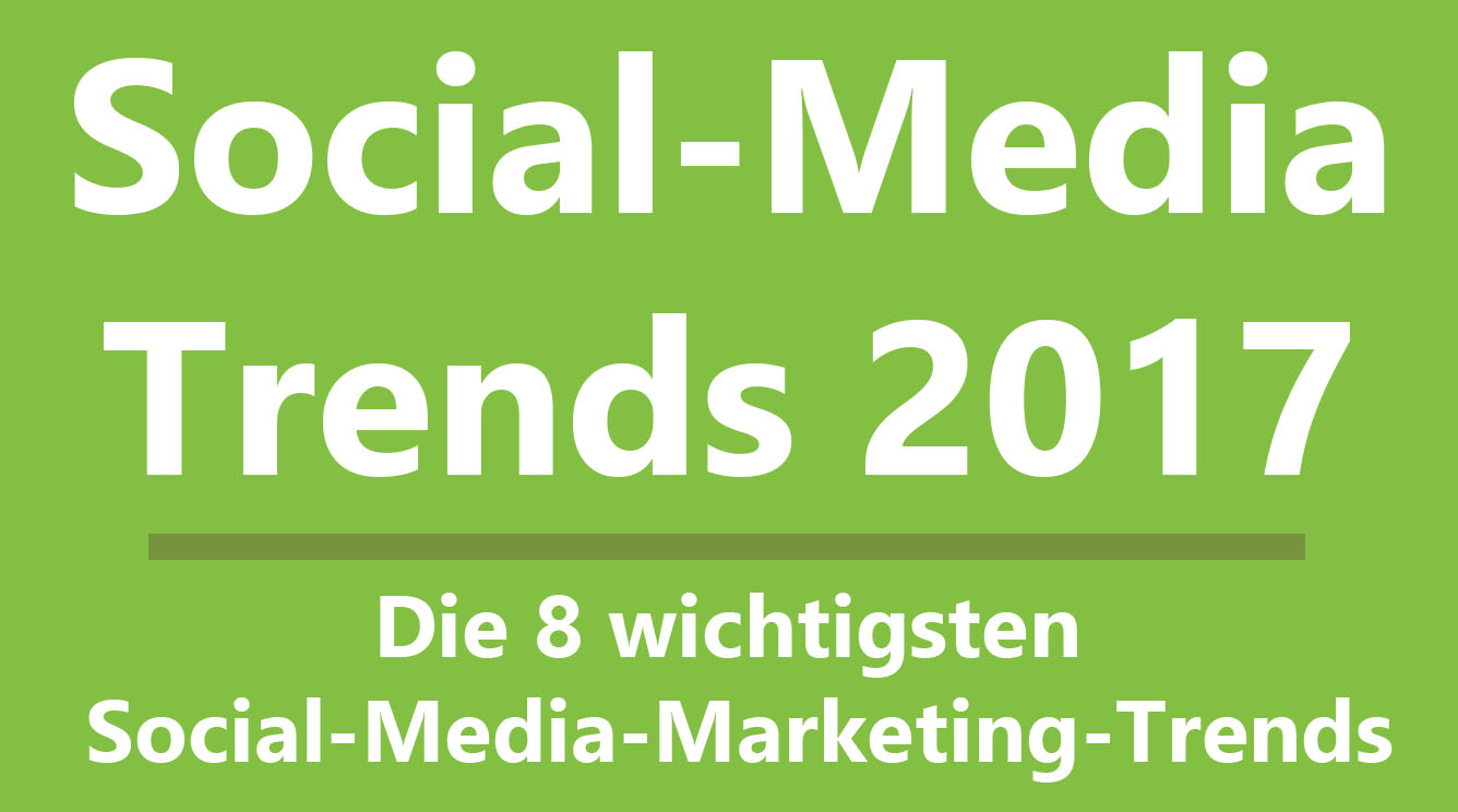 Die 8 wichtigsten Social Media Marketing Trends 2017