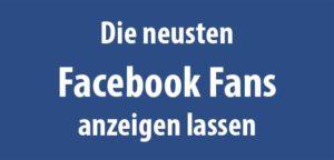 Die neusten Facebook Fans anzeigen lassen