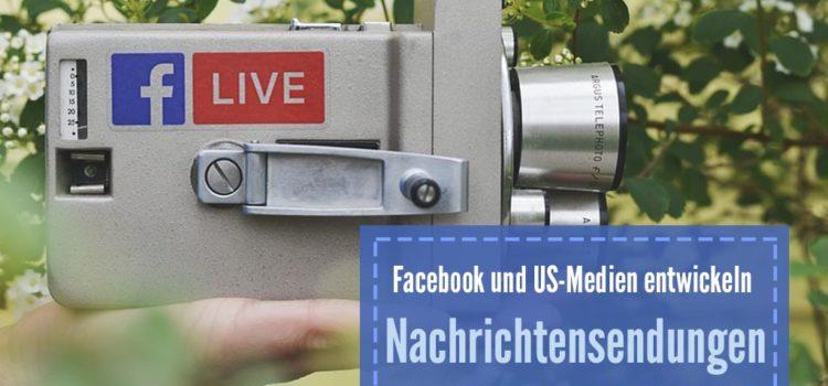 Facebook und US-Medien entwickeln Nachrichtensendungen