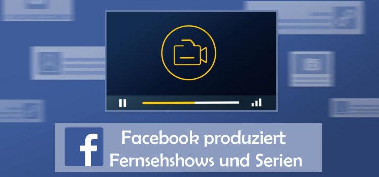 Facebook produziert Fernsehshows und Serien