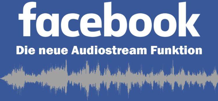 Facebook Live Audio: Die neue Audiostream Funktion