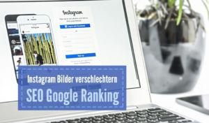 Instagram Bilder verschlechtern SEO Google Ranking