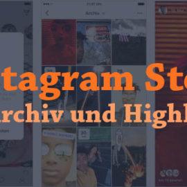 Instagram führt Story Archiv und Highlights ein
