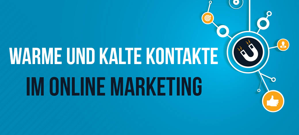 Unterschied Kaltakquise und Warmakquise - Kontakte im Online Marketing